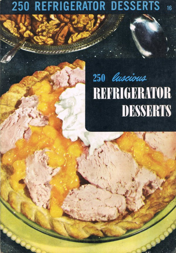 250 Luscious Refrigerator Desserts Cookbook Ruth Berolzheimer Culinary Arts Institute Vintage 1954