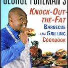 George Foreman's Knock Out The Fat Barbecue And Grilling Cookbook Softcover Book