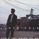 Lloyd Cole - Don't Get Weird On Me Babe  - rare vintage advert 1991