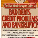 The Five-Minute Lawyer's Guide to:  Bad Debts, Credit Problems and Bankruptcy