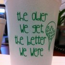 """The Better We Were"" 16 oz Styrofoam Printed Cups"