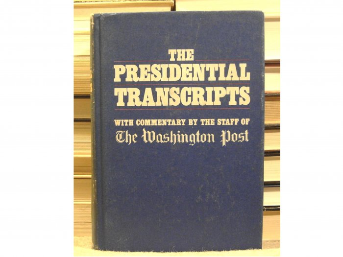 The Presidential Transcripts, with commentary by the staff of The Washington Post
