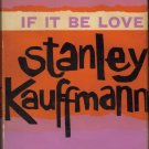 If It be Love by Stanley Kauffmann (1960, 1st Edition) (free shipping)