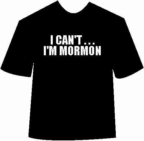 "Funny ""I cant...I'm Mormon""T-Shirt"