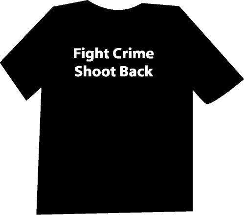 Fight Crime Shoot Back T-Shirt NEW