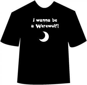 Funny I Wanna Be A Werewolf T-shirt