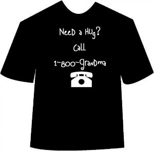 Need A Hug?  Call Grandma T-shirt