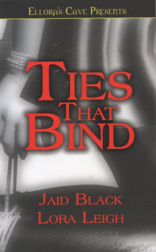 Ties That Bind by Jaid Black and Lora Leigh