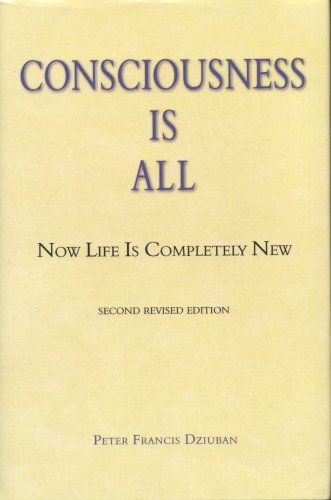 Consciousness Is All by Peter Francis Dziuban