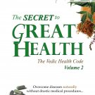The Secret to Great Health - Volume 2