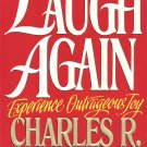 (Maybe It's TIme To...) Laugh Again - Experience Outrageous Joy