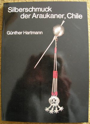 Günther Hartmann. Silberschmuck der Araukaner, Chile.