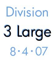 Division 3 Large: 8-4-07