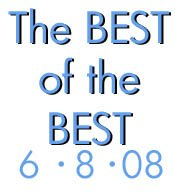 6-8-08: The BEST of the BEST