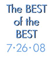 7-26-08- The BEST of the BEST