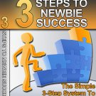 3 steps to Newbie sucess- Easy Steps to Internet Marketing