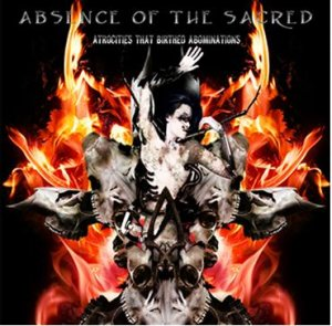 Atrocities That Birthed Abominations - by Absence of the Sacred (Singapore)