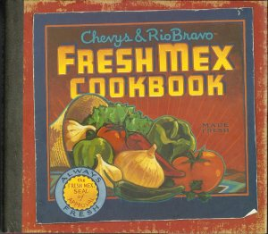 Chevy's & Rio Bravo Fresh Mex Cookbook