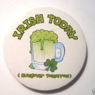 St Patricks Day Pin Irish today Hungover tomorrow