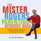 The Mr. Rogers Parenting Resource Book by Fred Roger...