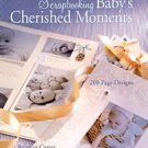 Scrapbooking Baby's Cherished Moments 200 Page Designs