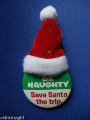 Christmas Pin Santa hat Be Naughty save santa a trip