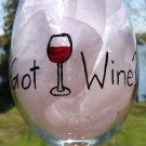 Got Wine?  Hand Painted Wine Glass