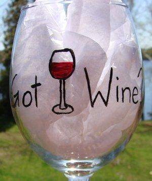 Got Wine?  Hand Painted Wine Glass