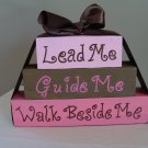 Lead Me Guide Me Walk Beside Me Wood Stackers