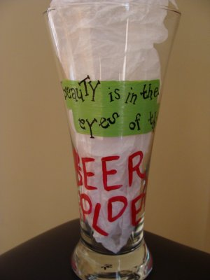 Beauty is in the Eyes of the Beer Holder Hand Painted Pilsner Beer Glass