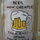 Beer Now Cheaper Than Gas!  Drink, Don't Drive. Hand Painted Beer Mug
