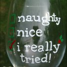 Naughty, Nice, I Really Tried Hand Painted Wine Glass