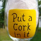 Put A Cork In It Hand Painted Wine Glass