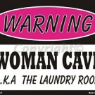 Warning Woman Cave  AKA Laundry Room Pink Metal Parking Sign