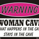 Warning Woman Cave What Happens in Cave Stays in Cave Pink Metal Parking Sign