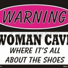 Warning Woman Cave Where it's All About the Shoes Pink Metal Parking Sign