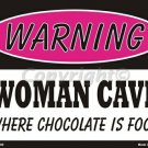 Warning Woman Cave Where Chocolate is Food  Pink Metal Parking Sign