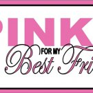 I Wear Pink for My Best Friend Breast Cancer Awareness Pink Ribbon Metal  Tag