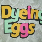 """Dyeing Eggs"" title die cut"