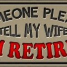 Tell My Wife I Am Retired Novelty Metal License Plate