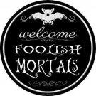 Welcome Mortals Novelty Metal Circular Sign