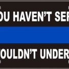 Thin Blue Line If you Haven't Served (Police) Vanity Metal Novelty License Plate