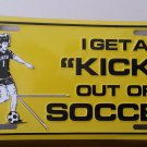 "I Get A ""Kick"" Out of Soccer Embossed Novelty License Plate"