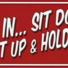 Get In Sit Down Shut Up And Hold On Novelty Metal License Plate