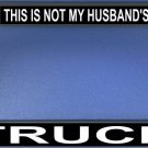 This Is Not My Husbands Truck License Plate Frame