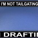 I'm Not Tailgating I'm Drafting License Plate Frame