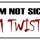 I'm Not Sick I'm Twisted Photo License Plate