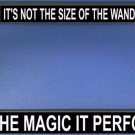 It's Not The Size Of The Wand Photo License Frame