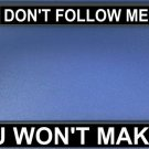 Don't Follow Me You Wont Make It License Plate Frame
