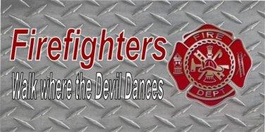 Firefighters Walk Where The Devil Dances Diamond Plate Photo License Plate